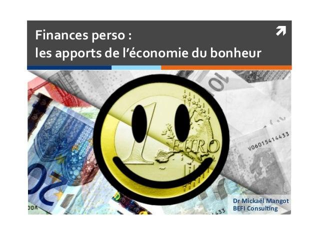 Finances perso :  les apports de l'économie du bonheur Dr Mickaël Mangot  BEFI Consul6ng