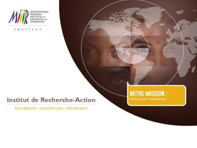 Institut de Recherche-Action RECHERCHE - INNOVATION - ASSURANCE