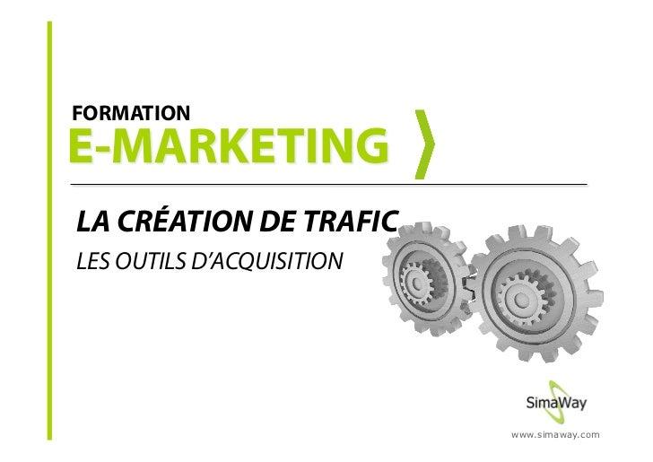 FORMATION     LA CRÉATION DE TRAFIC LES OUTILS D'ACQUISITION                                www.simaway.com