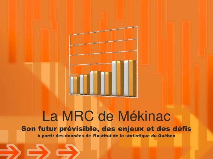La MRC de Mékinac<br />Son futurprévisible, des enjeux et des défis<br />àpartir des données de l'Institut de la statistiq...