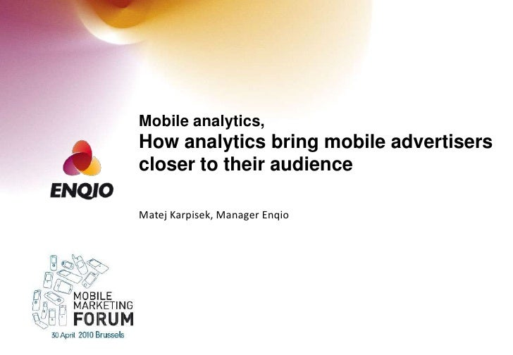 Mobile analytics,How analytics bring mobile advertisers closer to their audience<br />Matej Karpisek, Manager Enqio<br />