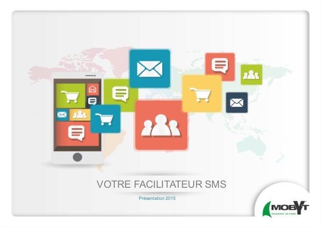 VOTRE FACILITATEUR SMS Présentation 2015