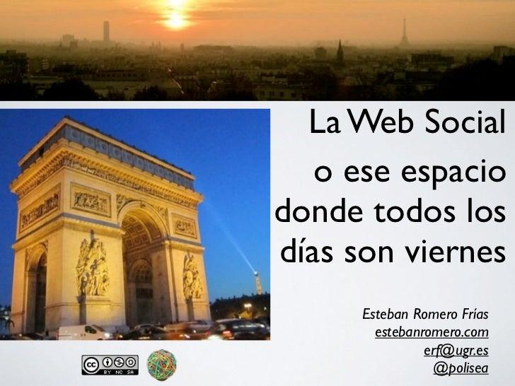 La Web Social   o ese espaciodonde todos losdías son viernes      Esteban Romero Frías        estebanromero.com           ...