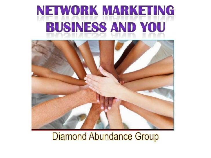 Network Marketing Business and You <br />Diamond Abundance Group <br />