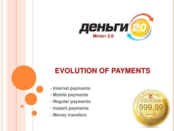 Money 2.0<br />EVOLUTION OF PAYMENTS<br />- Internet payments<br />- Mobile payments<br />- Regular payments<br />- Instan...