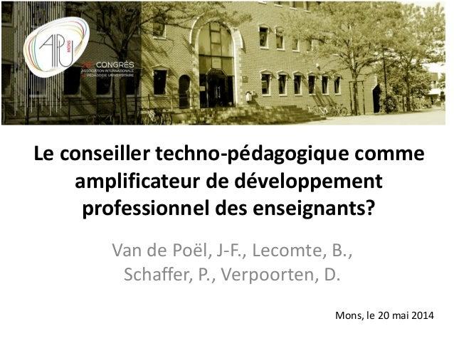 Van de Poël, J-F., Lecomte, B., Schaffer, P., Verpoorten, D. Le conseiller techno-pédagogique comme amplificateur de dével...