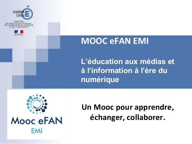MOOC eFAN EMI L'éducation aux médias et à l'information à l'ère du numérique Un Mooc pour apprendre, échanger, collaborer.