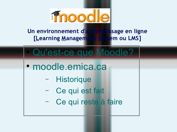 Un environnement d'apprentissage en ligne [ L earning  M anagement  S ystem ou LMS] <ul><li>Qu'est-ce que Moodle? </li></u...