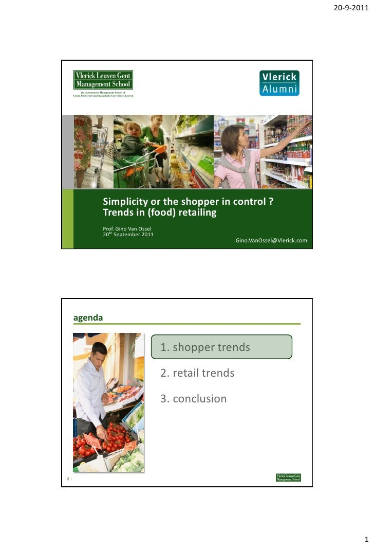 20-9-2011          Simplicity or the shopper in control ?          Trends in (food) retailing          Prof. Gino Van Osse...
