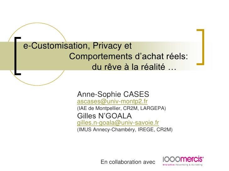 e-Customisation, Privacy et Comportements d'achat réels:du rêve à la réalité …<br />Anne-Sophie CASESascases@univ-...