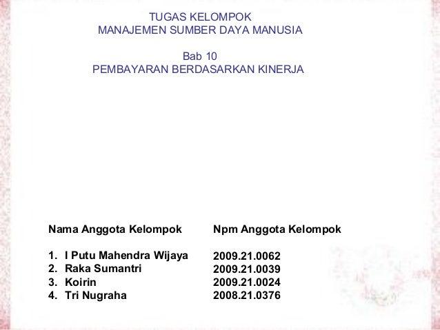 TUGAS KELOMPOKMANAJEMEN SUMBER DAYA MANUSIABab 10PEMBAYARAN BERDASARKAN KINERJANama Anggota Kelompok1. I Putu Mahendra Wij...