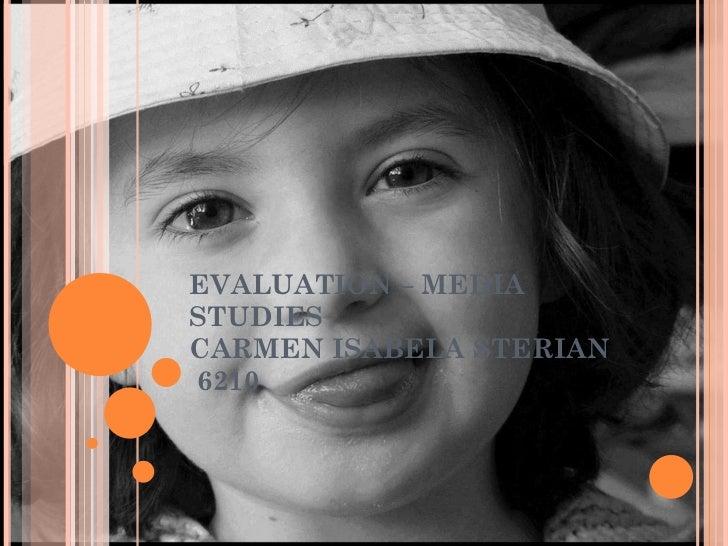 EVALUATION – MEDIA STUDIES CARMEN ISABELA STERIAN  6210