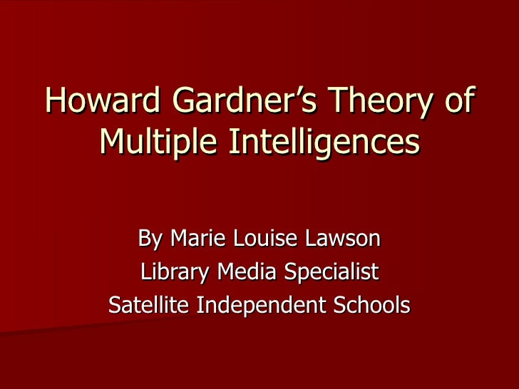 gardner theory of multiple intelligences essay 9/17/12 multiple intelligence theory howard gardner developed his multiple intelligence theory some thirty years ago this theory was created to be a.