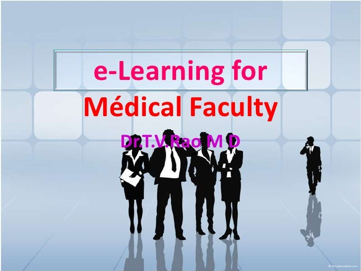 e-Learning for Médical Faculty<br />Dr.T.V.Rao M D <br />