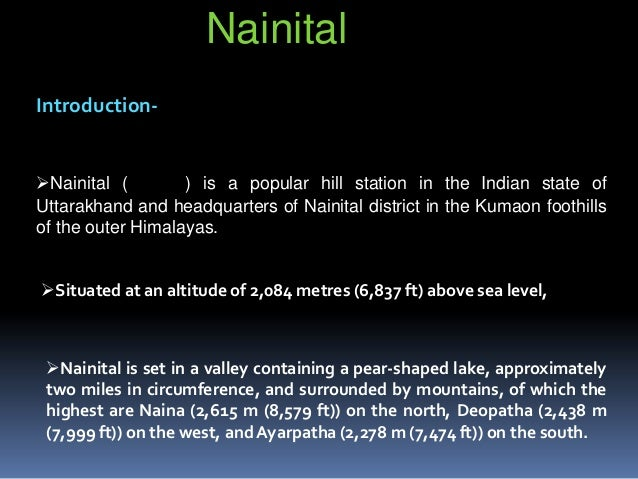 Nainital Introduction-  Nainital ( ) is a popular hill station in the Indian state of Uttarakhand and headquarters of Nai...