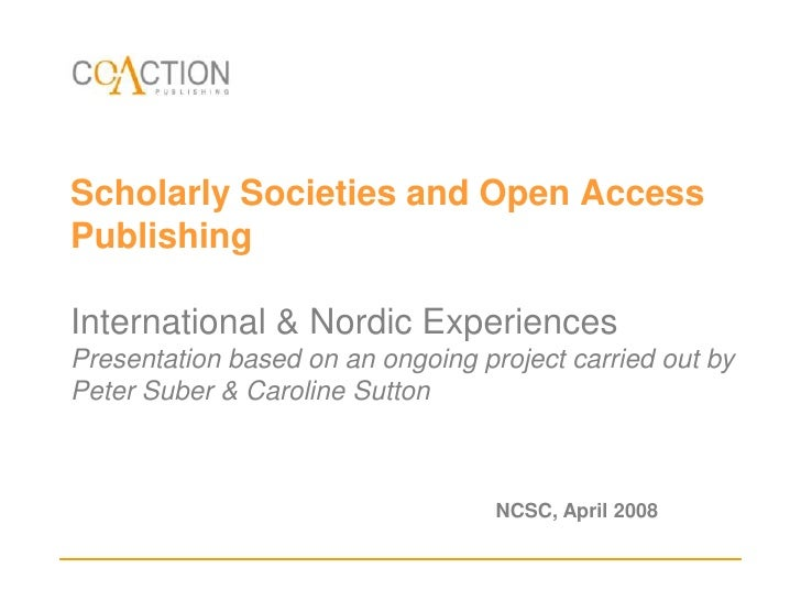 Scholarly Societies and Open Access PublishingInternational & Nordic ExperiencesPresentation based on an ongoing project c...