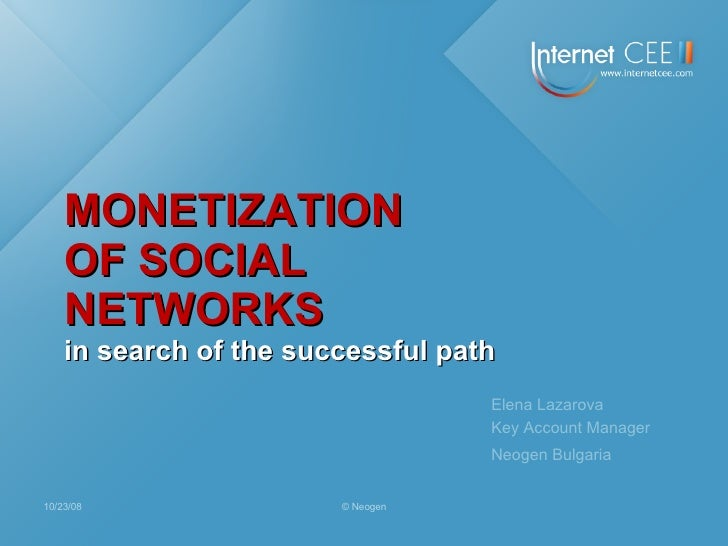 Elena Lazarova Key Account Manager Neogen Bulgaria MONETIZATION  OF SOCIAL NETWORKS in search of the successful path 06/05...
