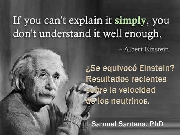 ¿Se equivocó Einstein? Resultados recientes sobre la velocidad de los neutrinos.<br />Samuel Santana, PhD <br />
