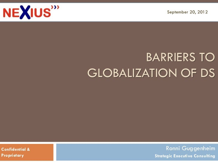 September 20, 2012                          BARRIERS TO                 GLOBALIZATION OF DSConfidential &                 ...