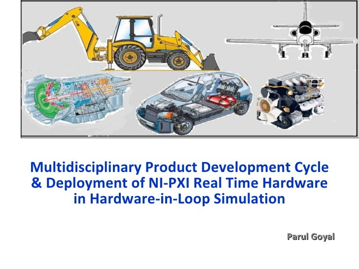 Multidisciplinary Product Development Cycle & Deployment of NI-PXI Real Time Hardware in Hardware-in-Loop Simulation Parul...