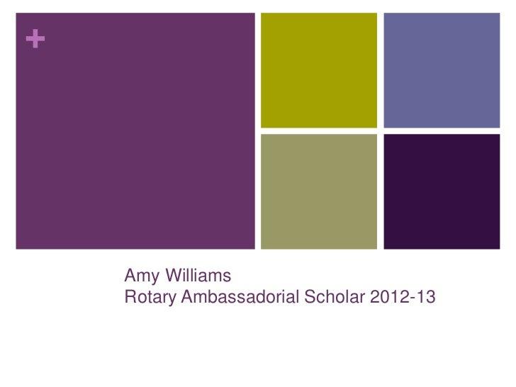 +    Amy Williams    Rotary Ambassadorial Scholar 2012-13
