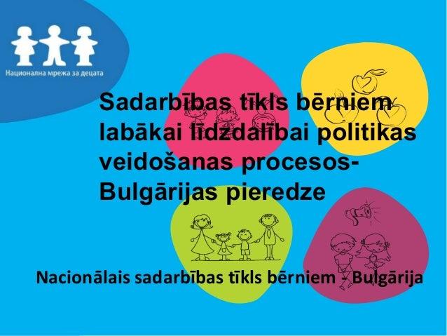 Sadarbības tīkls bērniem labākai līdzdalībai politikas veidošanas procesosBulgārijas pieredze  Nacionālais sadarbības tīkl...