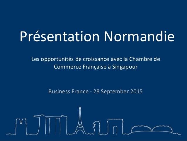 Présentation Normandie Business France - 28 September 2015 Les opportunités de croissance avec la Chambre de Commerce Fran...