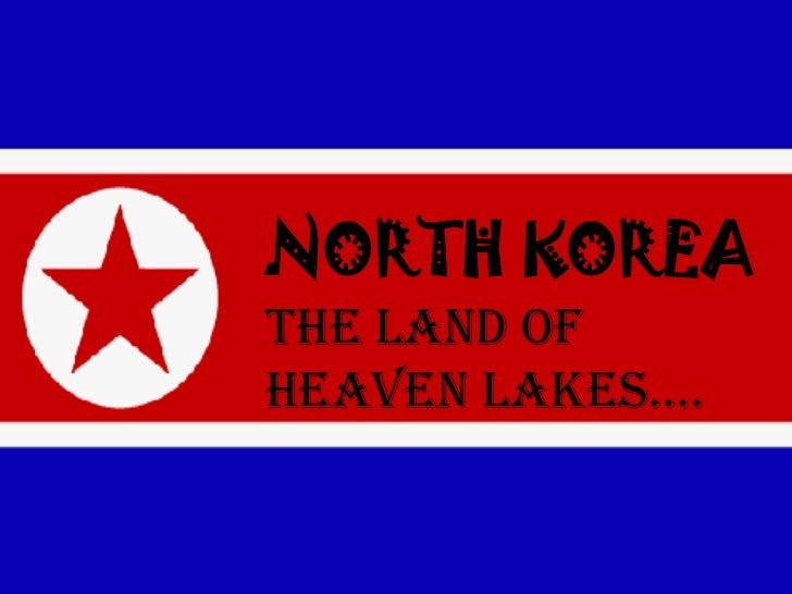 NORTH KOREA<br />The land of heaven lakes….<br />