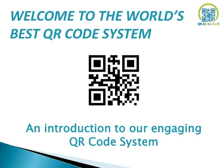 WELCOME TO THE WORLD'SBEST QR CODE SYSTEM  An introduction to our engaging          QR Code System