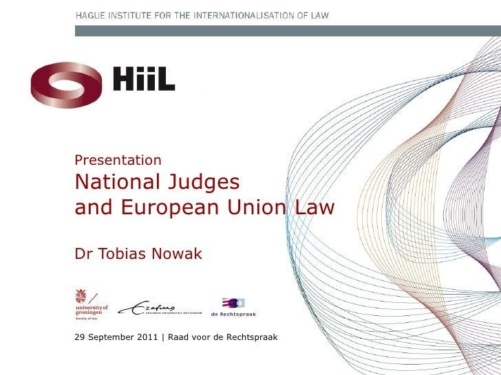 29 September 2011   Raad voor de Rechtspraak Presentation National Judges  and European Union Law Dr Tobias Nowak