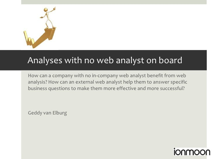 Analyses with no web analyst on boardHow can a company with no in-company web analyst benefit from webanalysis? How can an...