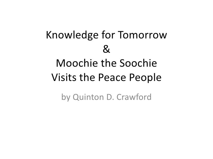 Knowledge for Tomorrow&Moochie the SoochieVisits the Peace People<br />by Quinton D. Crawford<br />