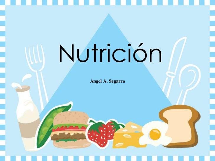 Nutrición<br />Angel A. Segarra<br />