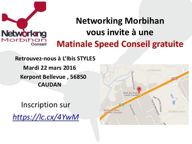 Networking Morbihan vous invite à une Matinale Speed Conseil gratuite Retrouvez-nous à L'Ibis STYLES Mardi 22 mars 2016 Ke...