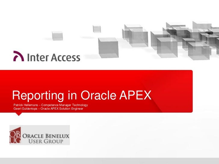 Reporting in Oracle APEXPatrick Hellemans – Competence Manager TechnologyGeert Guldentops – Oracle APEX Solution Engineer