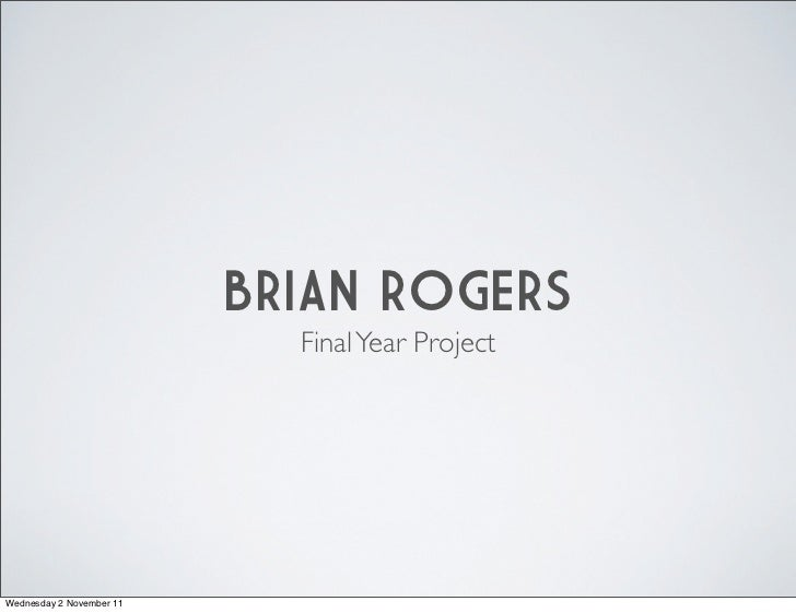 BRIAN ROGERS                            Final Year ProjectWednesday 2 November 11
