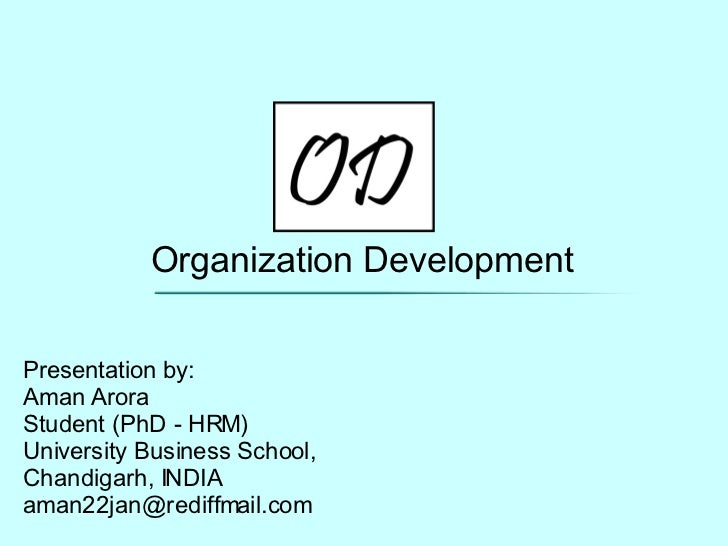Organization Development Presentation by: Aman Arora Student (PhD - HRM) University Business School, Chandigarh, INDIA [em...