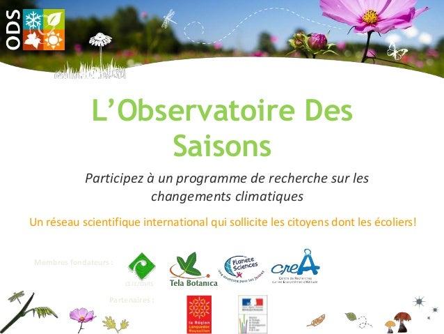 L'Observatoire DesSaisonsParticipez à un programme de recherche sur leschangements climatiquesUn réseau scientifique inter...