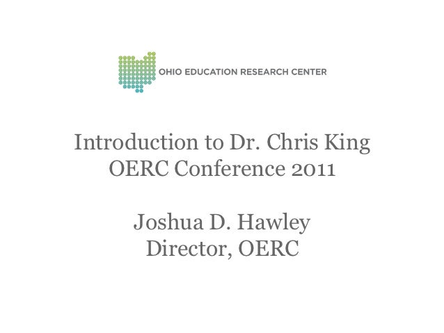 Introduction to Dr. Chris King    OERC Conference 2011      Joshua D. Hawley       Director, OERC