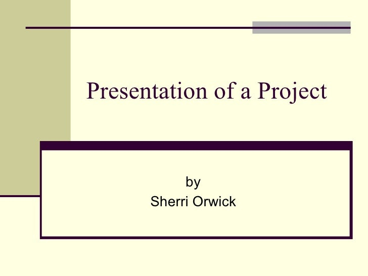 Presentation of a Project by Sherri Orwick
