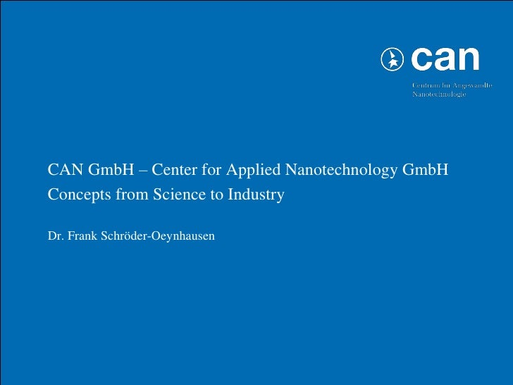 • CAN GmbH – Center for Applied Nanotechnology GmbH• Concepts from Science to Industry•   Dr. Frank Schröder-Oeynhausen   ...