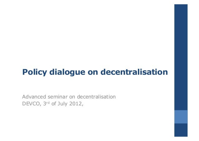 Policy dialogue on decentralisationAdvanced seminar on decentralisationDEVCO, 3rd of July 2012,