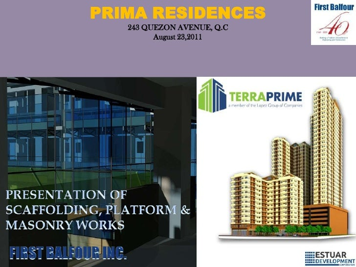 PRIMA RESIDENCES <br />243 QUEZON AVENUE, Q.C <br />August 23,2011<br />PRESENTATION OF <br />SCAFFOLDING, PLATFORM & <br ...