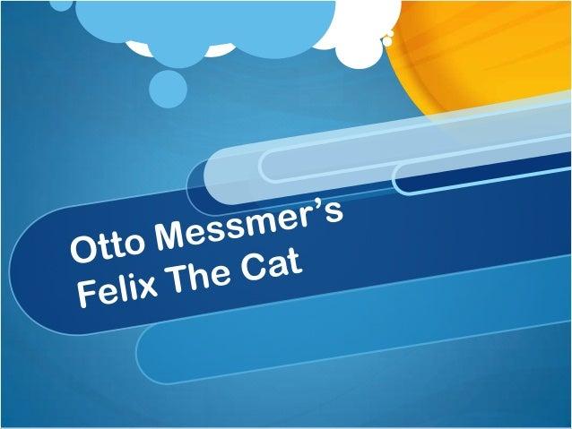 Presentation of felix the cat