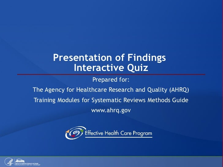 Presentation of Findings  Interactive Quiz Prepared for: The Agency for Healthcare Research and Quality (AHRQ) Training Mo...