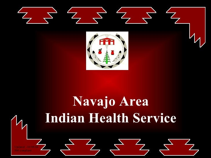 Navajo Area Indian Health Service Updated: -10//09/08 508 compliant