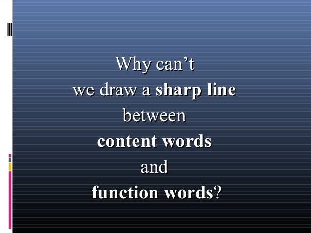 Why can'tWhy can't we draw awe draw a sharp linesharp line betweenbetween content wordscontent words andand function words...