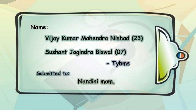 Name: Vijay Kumar Mahendra Nishad (23) Sushant Jogindra Biswal (07) - Tybms Submitted to:  Nandini mam,