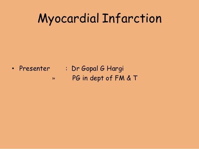 Myocardial Infarction• Presenter : Dr Gopal G Hargi» PG in dept of FM & T