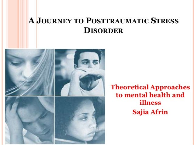 A JOURNEY TO POSTTRAUMATIC STRESS            DISORDER                  Theoretical Approaches                   to mental ...